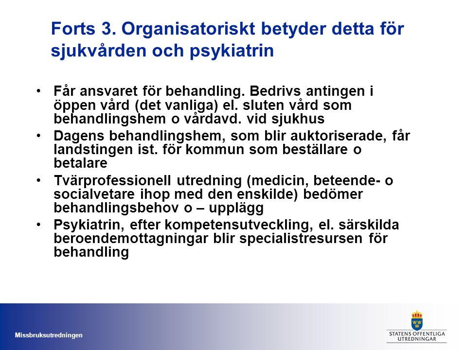 Missbruksutredningen Forts 3. Organisatoriskt betyder detta för sjukvården och psykiatrin Får ansvaret för behandling. Bedrivs antingen i öppen vård (