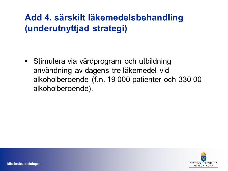 Missbruksutredningen Add 4. särskilt läkemedelsbehandling (underutnyttjad strategi) Stimulera via vårdprogram och utbildning användning av dagens tre