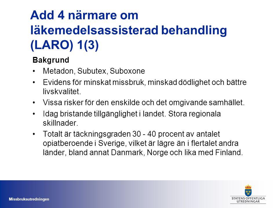 Missbruksutredningen Add 4 närmare om läkemedelsassisterad behandling (LARO) 1(3) Bakgrund Metadon, Subutex, Suboxone Evidens för minskat missbruk, mi