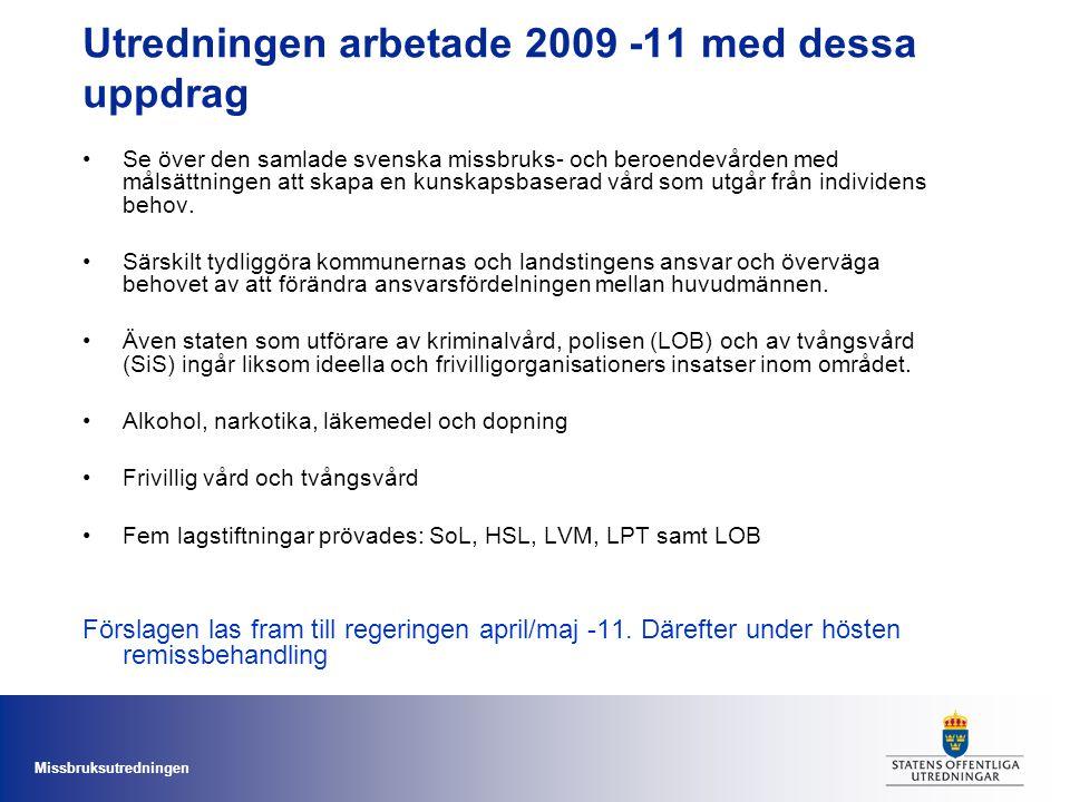 Missbruksutredningen Utredningen arbetade 2009 -11 med dessa uppdrag Se över den samlade svenska missbruks- och beroendevården med målsättningen att s