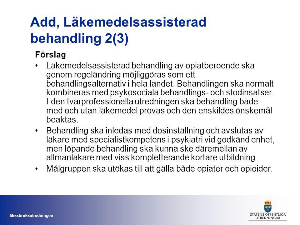 Missbruksutredningen Add, Läkemedelsassisterad behandling 2(3) Förslag Läkemedelsassisterad behandling av opiatberoende ska genom regeländring möjligg