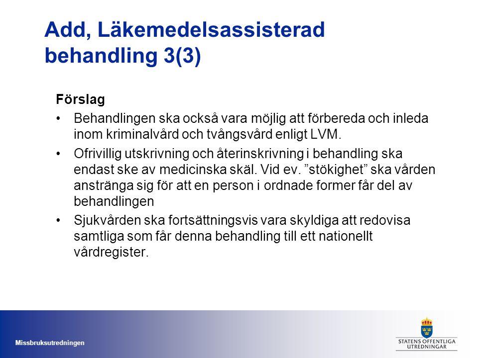 Missbruksutredningen Add, Läkemedelsassisterad behandling 3(3) Förslag Behandlingen ska också vara möjlig att förbereda och inleda inom kriminalvård o
