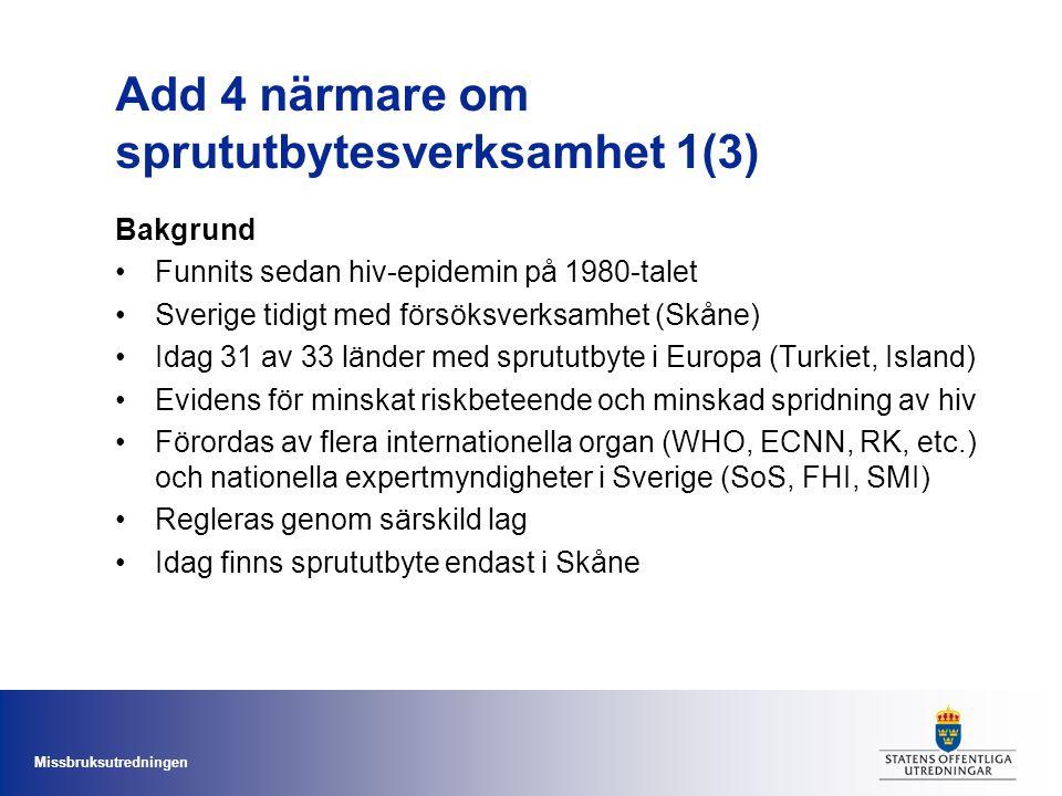 Missbruksutredningen Add 4 närmare om sprututbytesverksamhet 1(3) Bakgrund Funnits sedan hiv-epidemin på 1980-talet Sverige tidigt med försöksverksamh