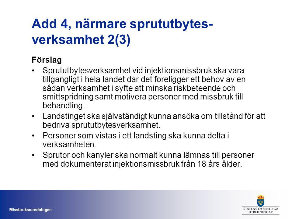 Missbruksutredningen Add 4, närmare sprututbytes- verksamhet 2(3) Förslag Sprututbytesverksamhet vid injektionsmissbruk ska vara tillgängligt i hela l