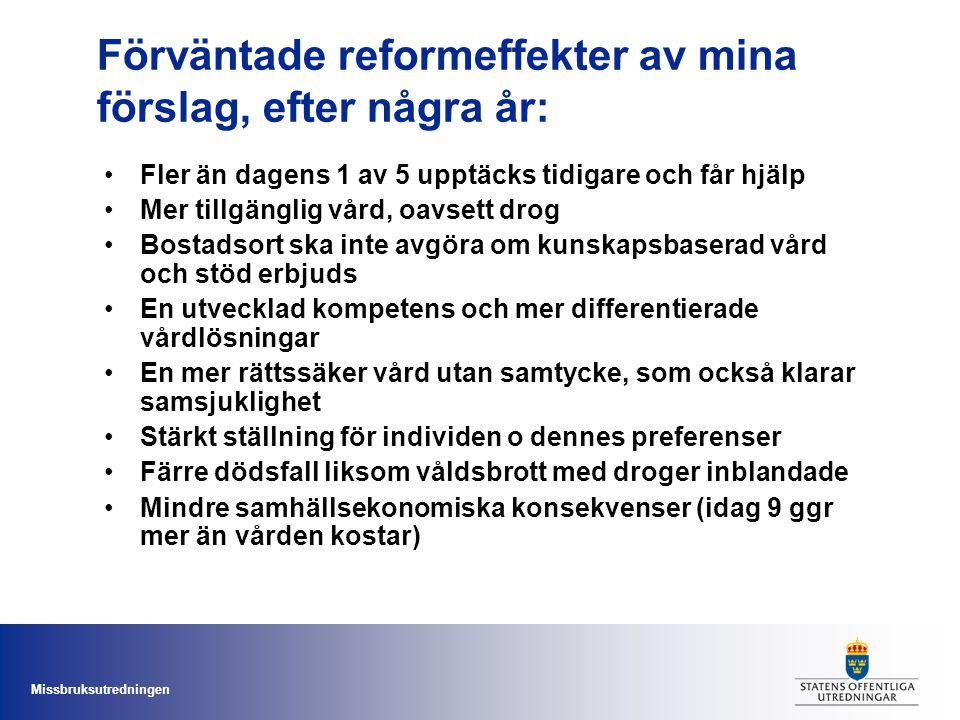 Missbruksutredningen Förväntade reformeffekter av mina förslag, efter några år: Fler än dagens 1 av 5 upptäcks tidigare och får hjälp Mer tillgänglig