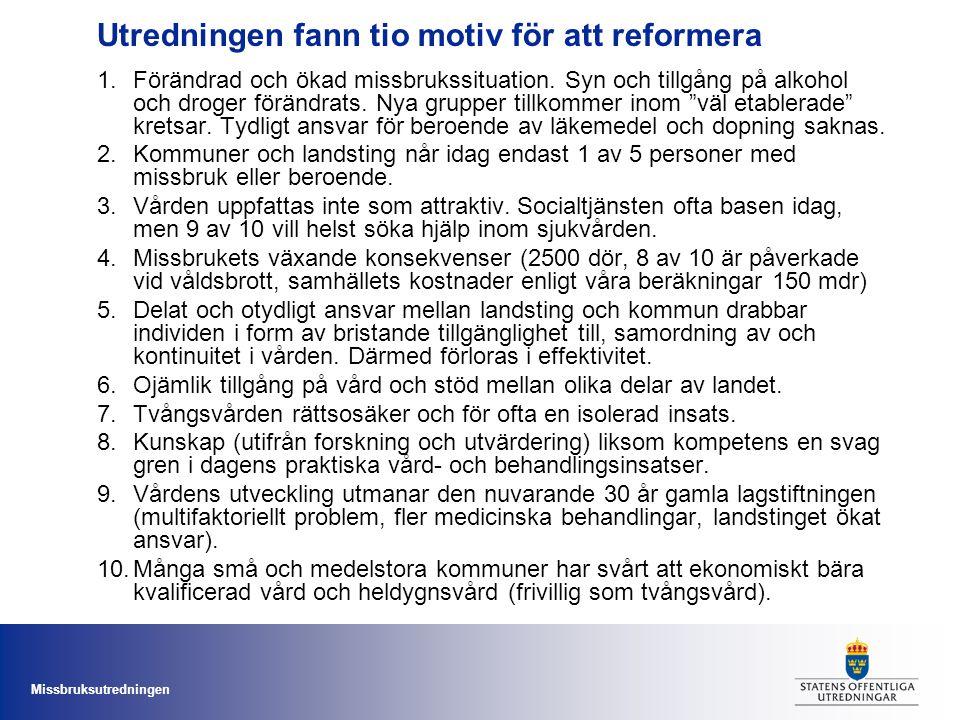 Missbruksutredningen Om 5.Tvångsvården brister i dag Tre lagar och tre huvudmän sedan årtionden.