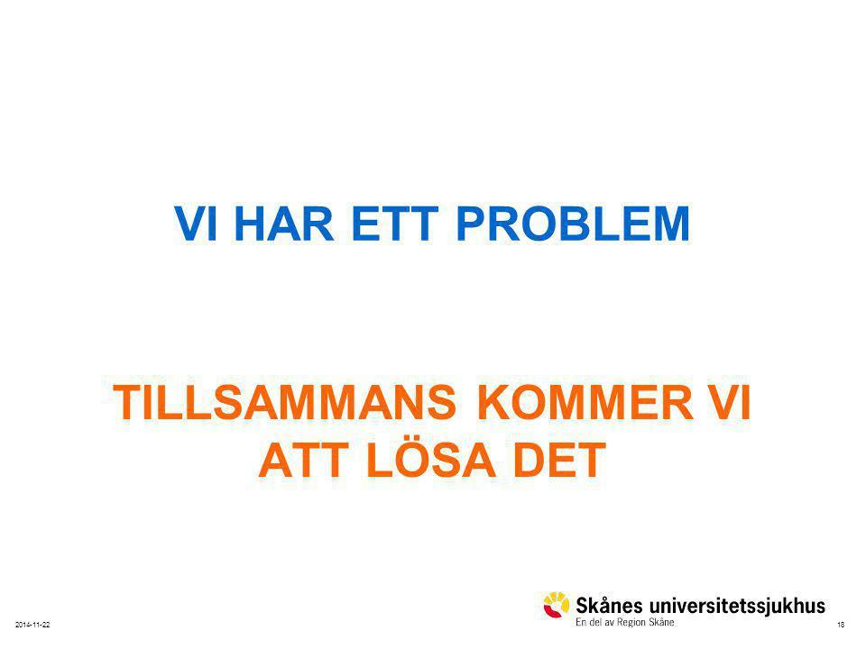 182014-11-22 VI HAR ETT PROBLEM TILLSAMMANS KOMMER VI ATT LÖSA DET