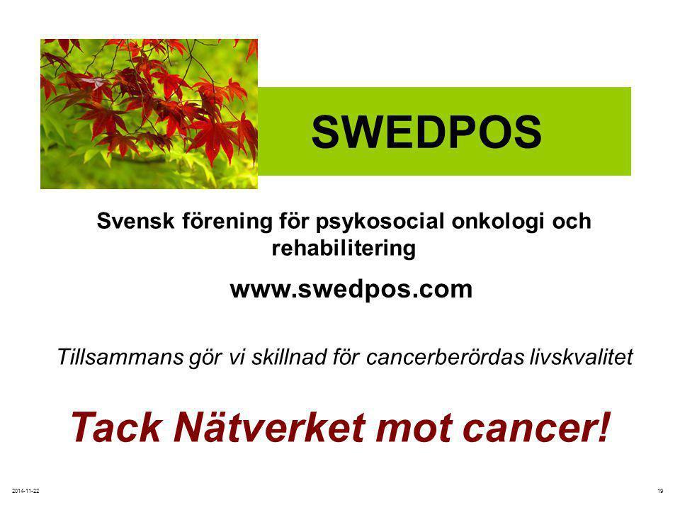192014-11-22 Svensk förening för psykosocial onkologi och rehabilitering Tillsammans gör vi skillnad för cancerberördas livskvalitet SWEDPOS www.swedpos.com Tack Nätverket mot cancer!