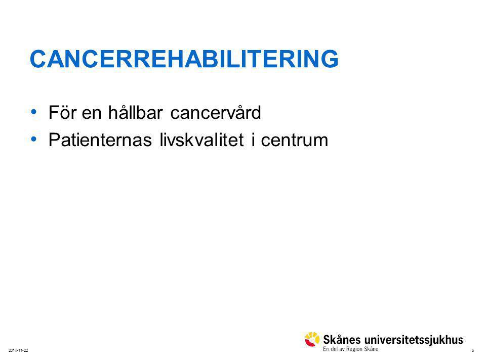 52014-11-22 CANCERREHABILITERING För en hållbar cancervård Patienternas livskvalitet i centrum