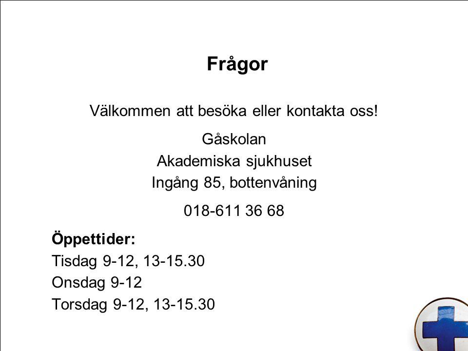 Frågor Välkommen att besöka eller kontakta oss! Gåskolan Akademiska sjukhuset Ingång 85, bottenvåning 018-611 36 68 Öppettider: Tisdag 9-12, 13-15.30
