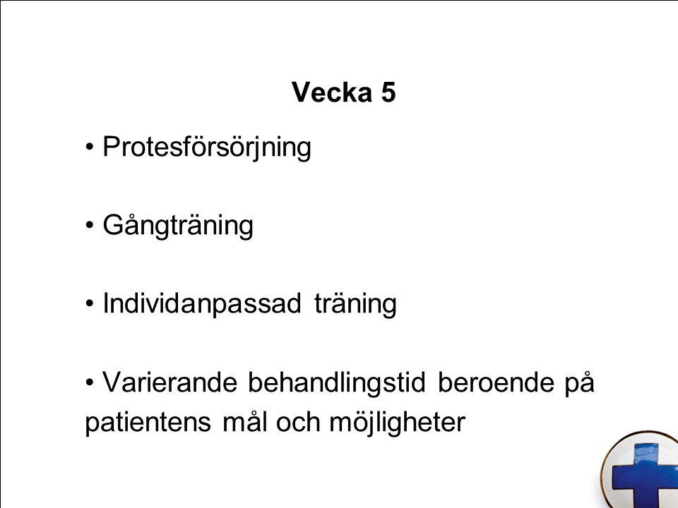 Vecka 5 Protesförsörjning Gångträning Individanpassad träning Varierande behandlingstid beroende på patientens mål och möjligheter