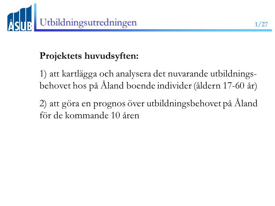 1/27 Utbildningsutredningen Projektets huvudsyften: 1) att kartlägga och analysera det nuvarande utbildnings- behovet hos på Åland boende individer (åldern 17-60 år) 2) att göra en prognos över utbildningsbehovet på Åland för de kommande 10 åren