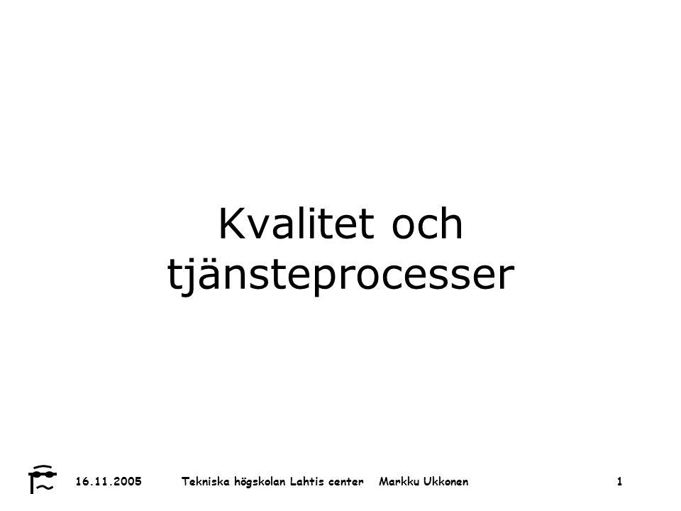 Tekniska högskolan Lahtis center Markku Ukkonen 16.11.20051 Kvalitet och tjänsteprocesser