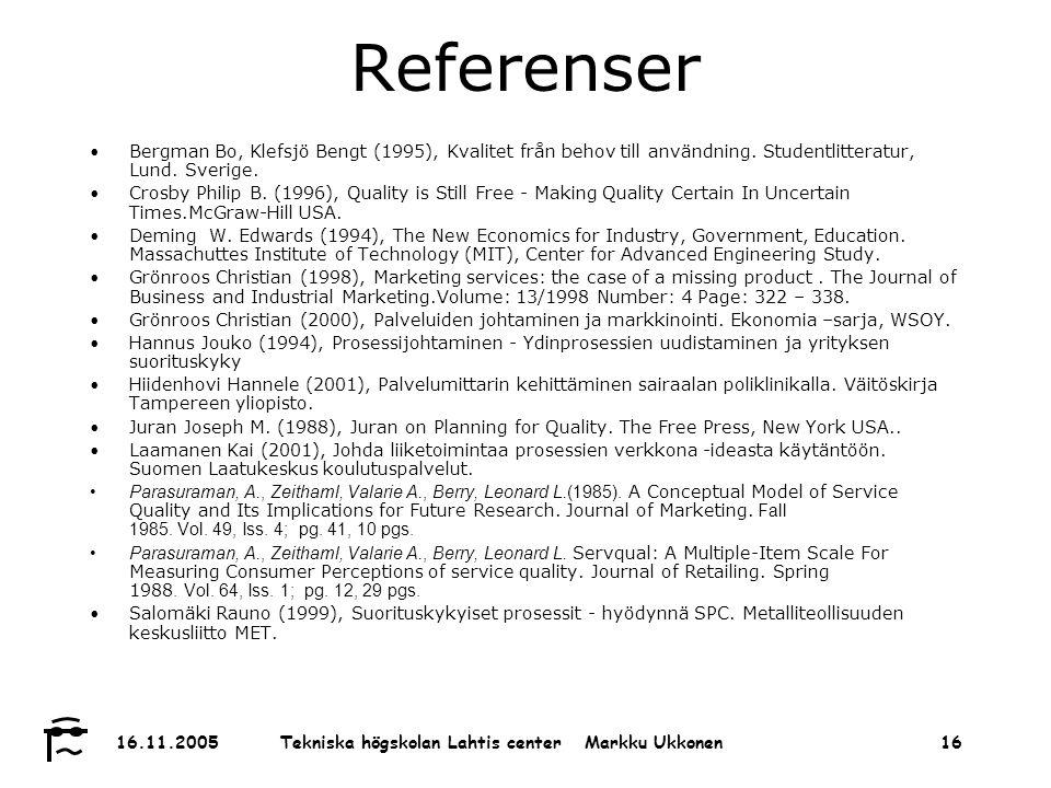 Tekniska högskolan Lahtis center Markku Ukkonen 16.11.200516 Referenser Bergman Bo, Klefsjö Bengt (1995), Kvalitet från behov till användning.