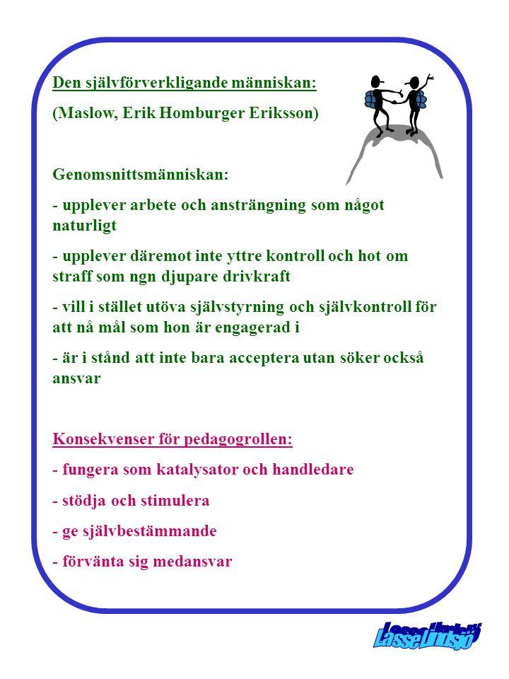 Den självförverkligande människan: (Maslow, Erik Homburger Eriksson) Genomsnittsmänniskan: - upplever arbete och ansträngning som något naturligt - up