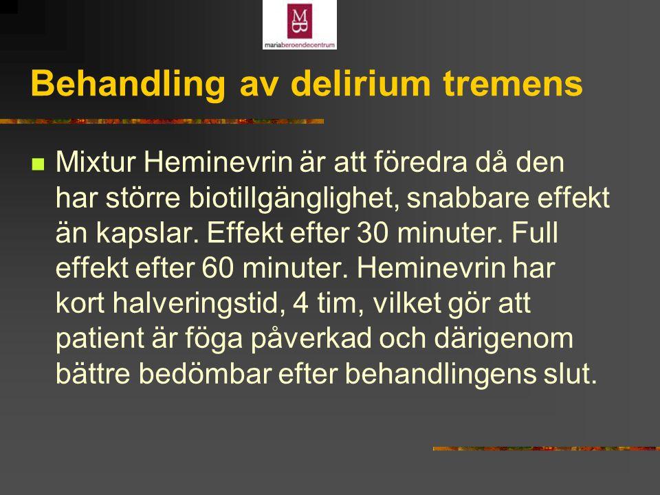 Behandling av delirium tremens Mixtur Heminevrin är att föredra då den har större biotillgänglighet, snabbare effekt än kapslar.