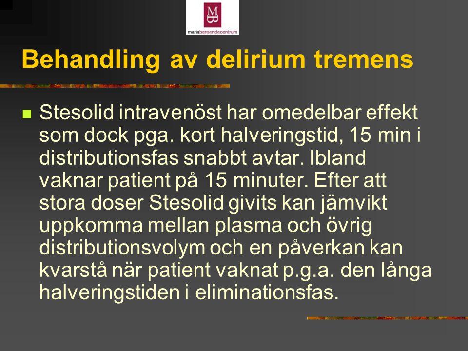Behandling av delirium tremens Stesolid intravenöst har omedelbar effekt som dock pga.