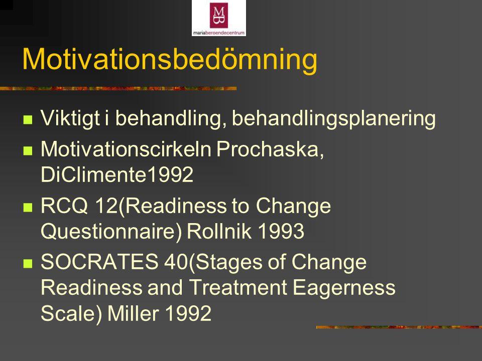 Motivationsbedömning Viktigt i behandling, behandlingsplanering Motivationscirkeln Prochaska, DiClimente1992 RCQ 12(Readiness to Change Questionnaire) Rollnik 1993 SOCRATES 40(Stages of Change Readiness and Treatment Eagerness Scale) Miller 1992