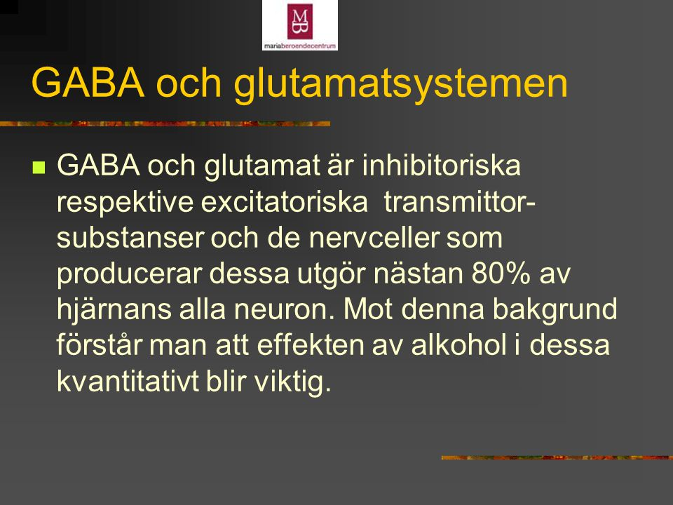 GABA Akut alkoholpåverkan medför ökad effekt av GABA på GABA-receptorer vilket bidrar till sederande, ångestdämpande effekt.
