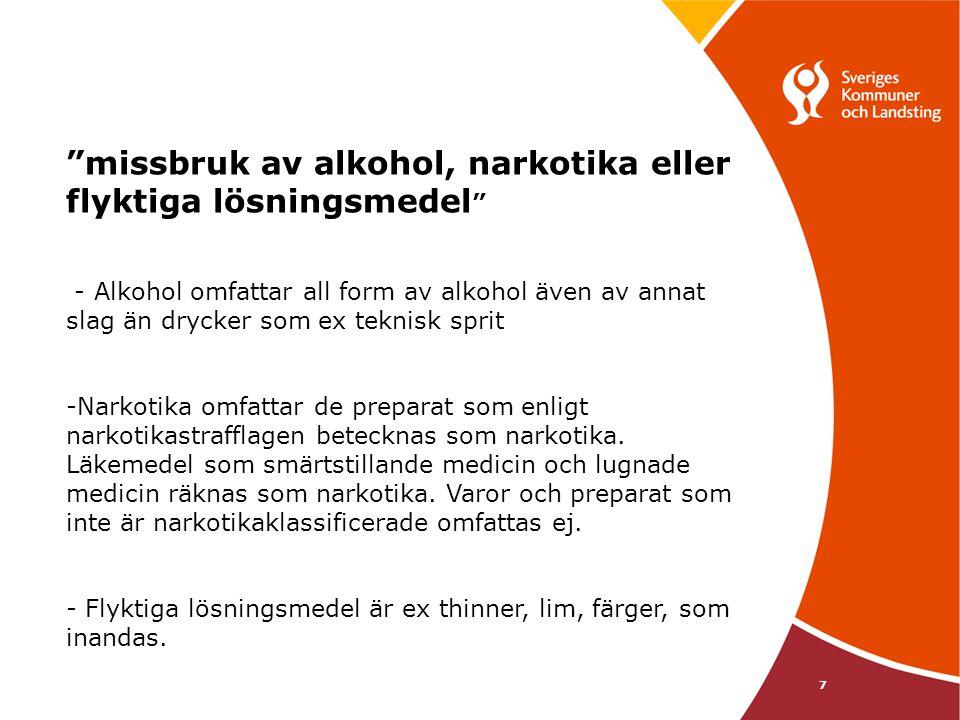 """7 """"missbruk av alkohol, narkotika eller flyktiga lösningsmedel """" - Alkohol omfattar all form av alkohol även av annat slag än drycker som ex teknisk s"""