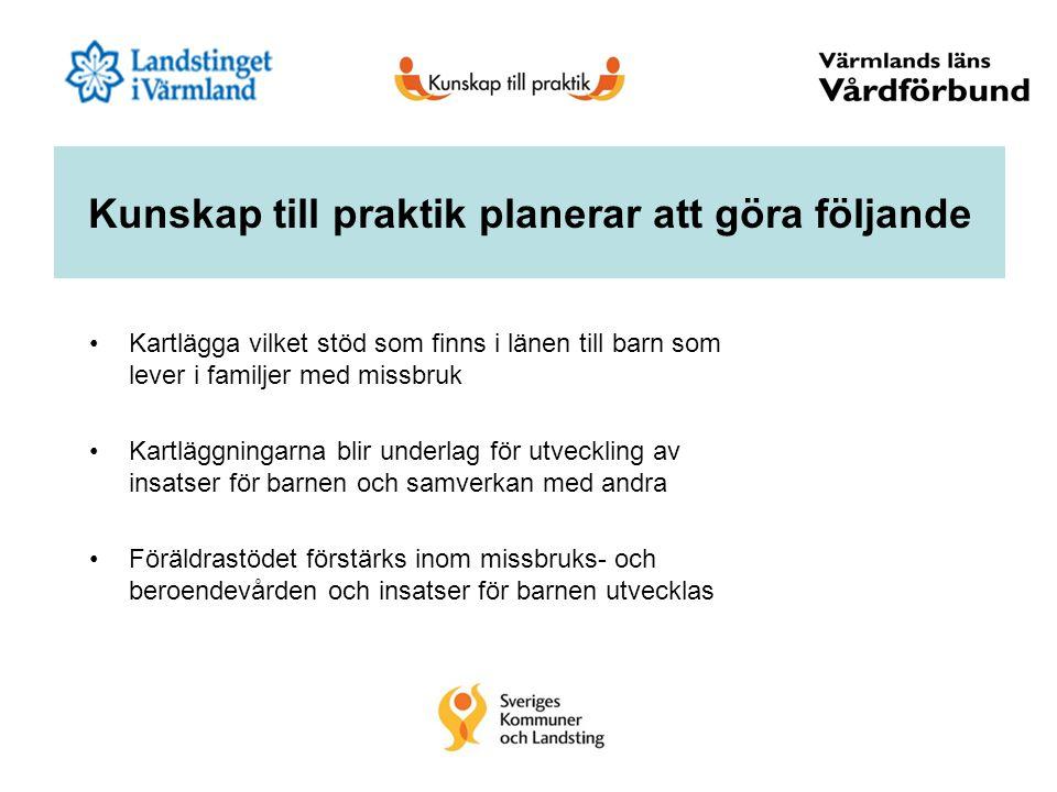 Kunskap till praktik planerar att göra följande Kartlägga vilket stöd som finns i länen till barn som lever i familjer med missbruk Kartläggningarna b
