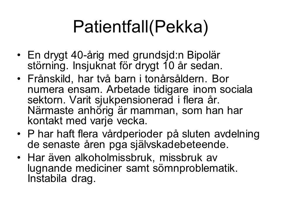 Patientfall(Pekka) En drygt 40-årig med grundsjd:n Bipolär störning.