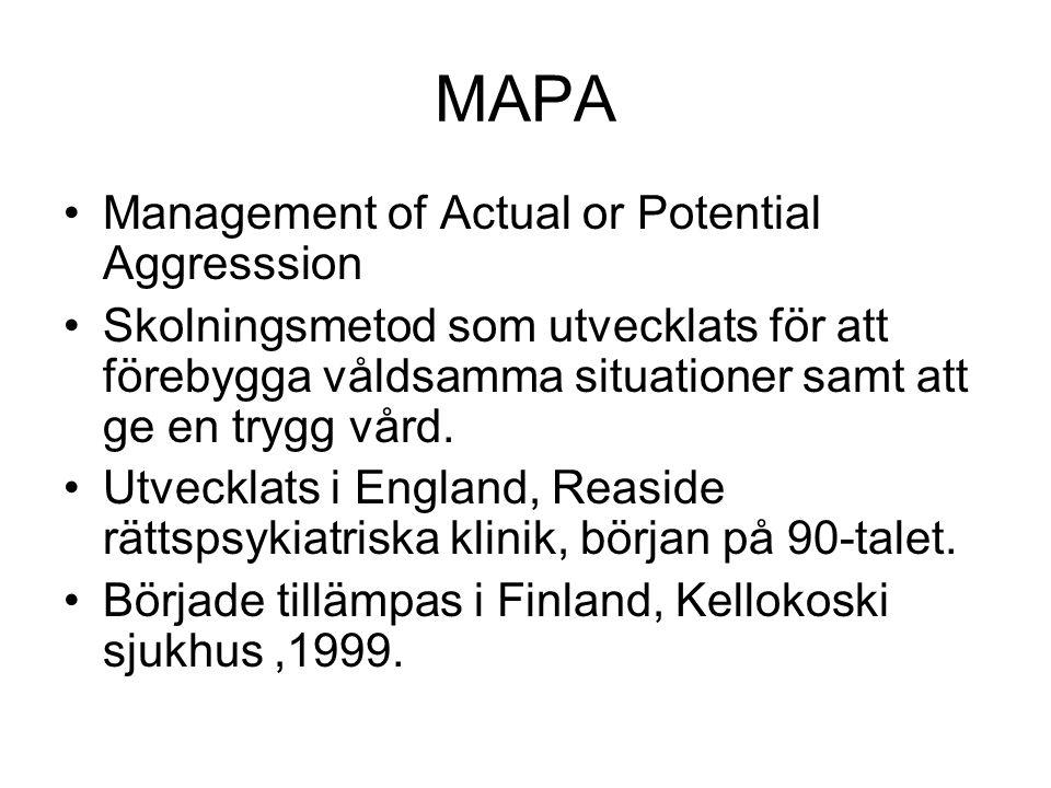 MAPA Management of Actual or Potential Aggresssion Skolningsmetod som utvecklats för att förebygga våldsamma situationer samt att ge en trygg vård.