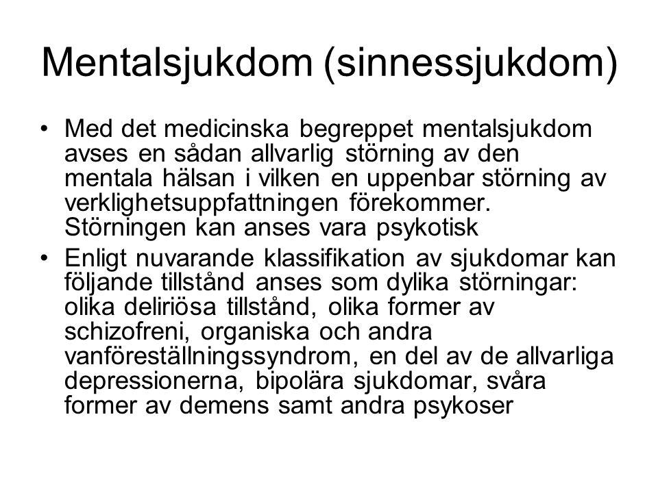 Mentalsjukdom (sinnessjukdom) Med det medicinska begreppet mentalsjukdom avses en sådan allvarlig störning av den mentala hälsan i vilken en uppenbar störning av verklighetsuppfattningen förekommer.