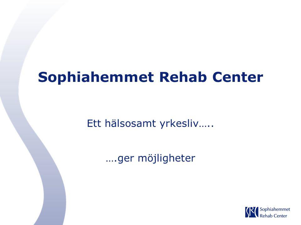 Sophiahemmet Rehab Center Ett hälsosamt yrkesliv….. ….ger möjligheter