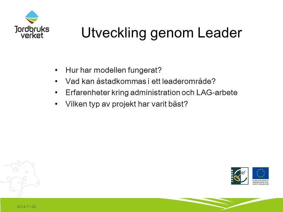 2014-11-22 Utveckling genom Leader Hur har modellen fungerat? Vad kan åstadkommas i ett leaderområde? Erfarenheter kring administration och LAG-arbete