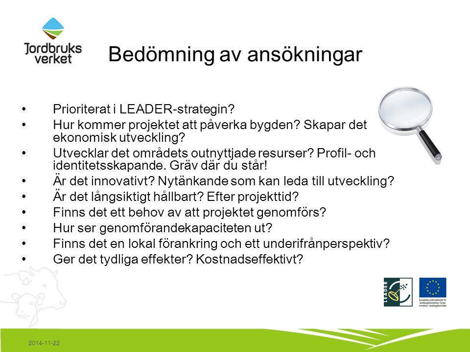2014-11-22 Bedömning av ansökningar Prioriterat i LEADER-strategin? Hur kommer projektet att påverka bygden? Skapar det ekonomisk utveckling? Utveckla