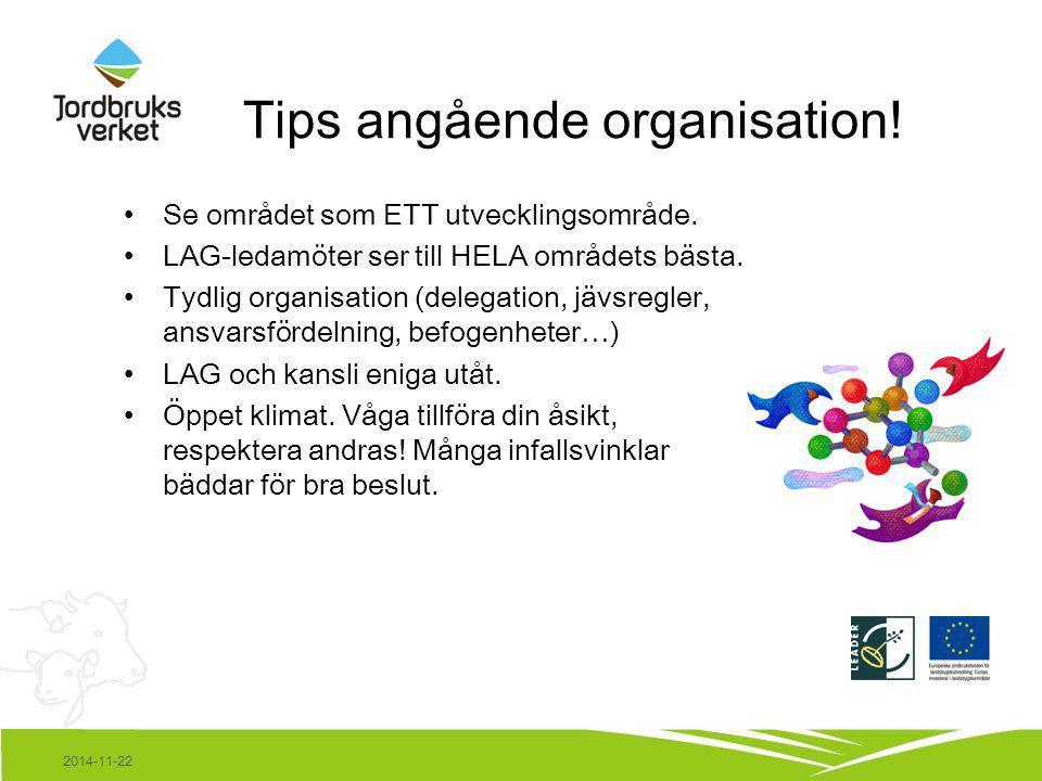 2014-11-22 Tips angående organisation! Se området som ETT utvecklingsområde. LAG-ledamöter ser till HELA områdets bästa. Tydlig organisation (delegati