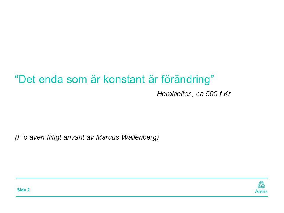 Sida 2 Det enda som är konstant är förändring Herakleitos, ca 500 f Kr (F ö även flitigt använt av Marcus Wallenberg)