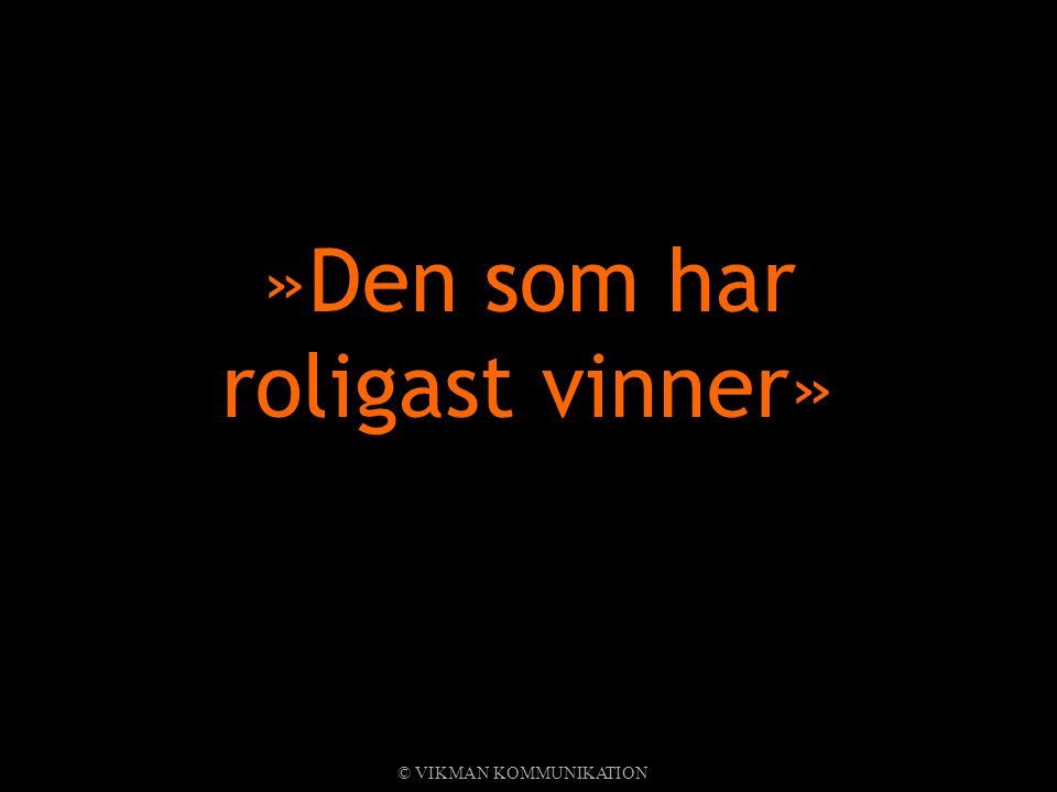 »Den som har roligast vinner» © VIKMAN KOMMUNIKATION