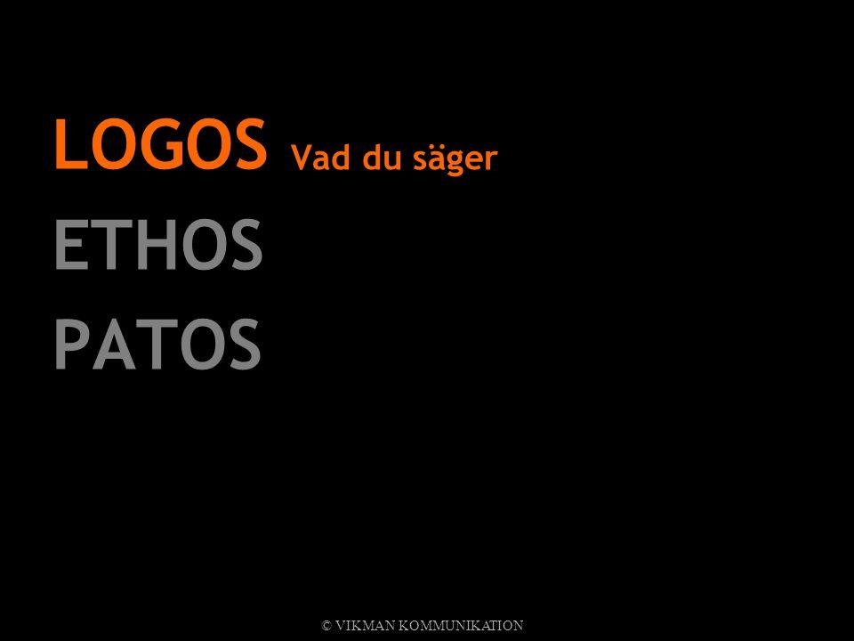 LOGOS Vad du säger ETHOS PATOS © VIKMAN KOMMUNIKATION