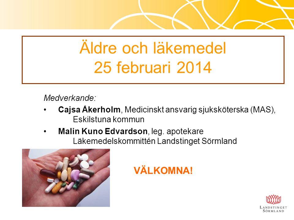 Äldre och läkemedel 25 februari 2014 Medverkande: Cajsa Åkerholm, Medicinskt ansvarig sjuksköterska (MAS), Eskilstuna kommun Malin Kuno Edvardson, leg