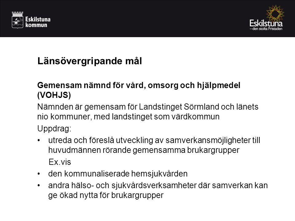 Gemensam nämnd för vård, omsorg och hjälpmedel (VOHJS) Nämnden är gemensam för Landstinget Sörmland och länets nio kommuner, med landstinget som värdk