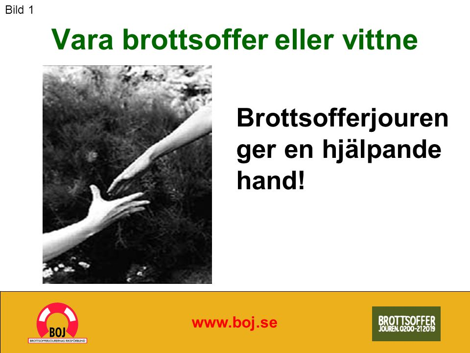Brottsofferjouren erbjuder: www.boj.se Emotionellt stöd och praktiska råd Hjälp med kontakter med myndigheter och försäkringsbolag Stöd i samband med rättegång Någon att tala med som förstår din situation Bild 12