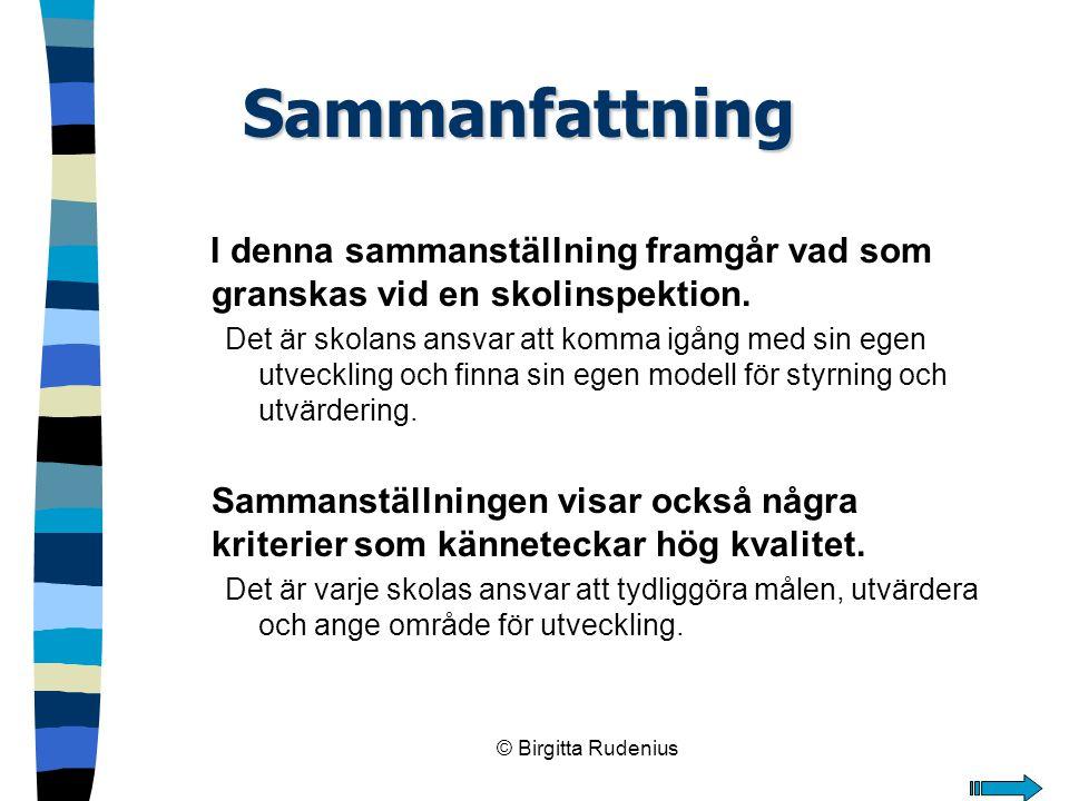© Birgitta Rudenius Sammanfattning I denna sammanställning framgår vad som granskas vid en skolinspektion. Det är skolans ansvar att komma igång med s