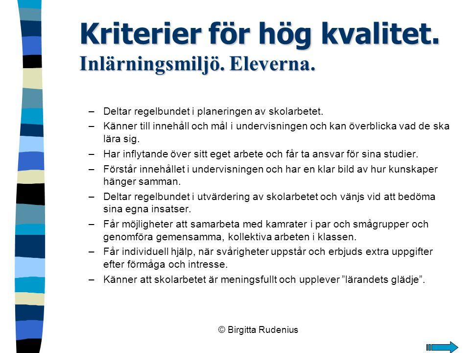© Birgitta Rudenius Kriterier för hög kvalitet. Inlärningsmiljö. Eleverna. –Deltar regelbundet i planeringen av skolarbetet. –Känner till innehåll och