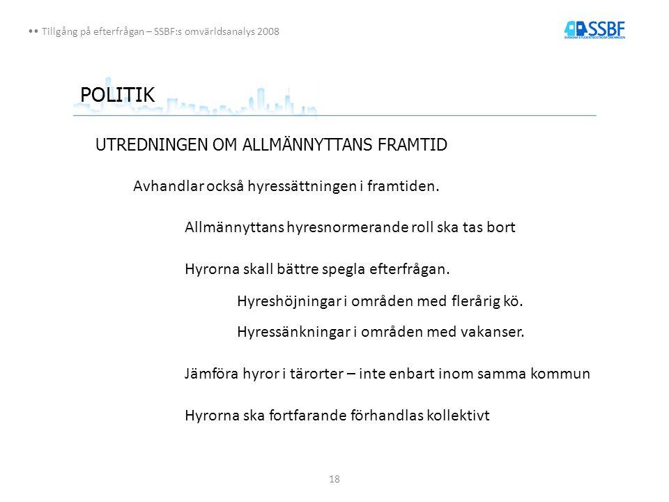 18 Tillgång på efterfrågan – SSBF:s omvärldsanalys 2008 POLITIK UTREDNINGEN OM ALLMÄNNYTTANS FRAMTID Avhandlar också hyressättningen i framtiden.