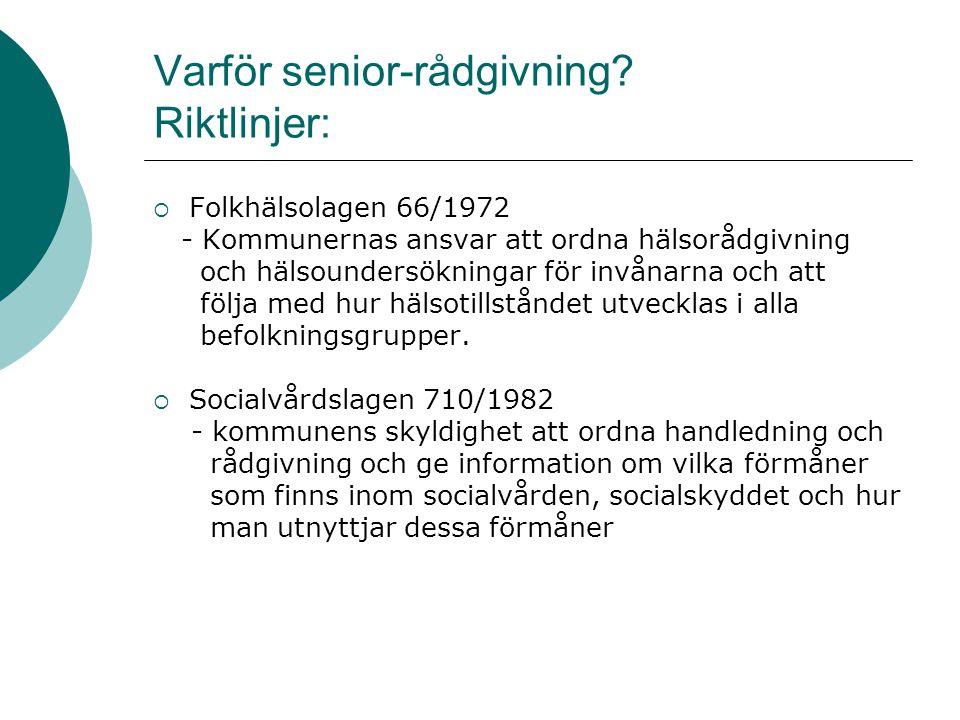 Varför senior-rådgivning? Riktlinjer:  Folkhälsolagen 66/1972 - Kommunernas ansvar att ordna hälsorådgivning och hälsoundersökningar för invånarna oc