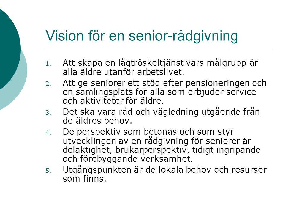 Vision för en senior-rådgivning 1. Att skapa en lågtröskeltjänst vars målgrupp är alla äldre utanför arbetslivet. 2. Att ge seniorer ett stöd efter pe