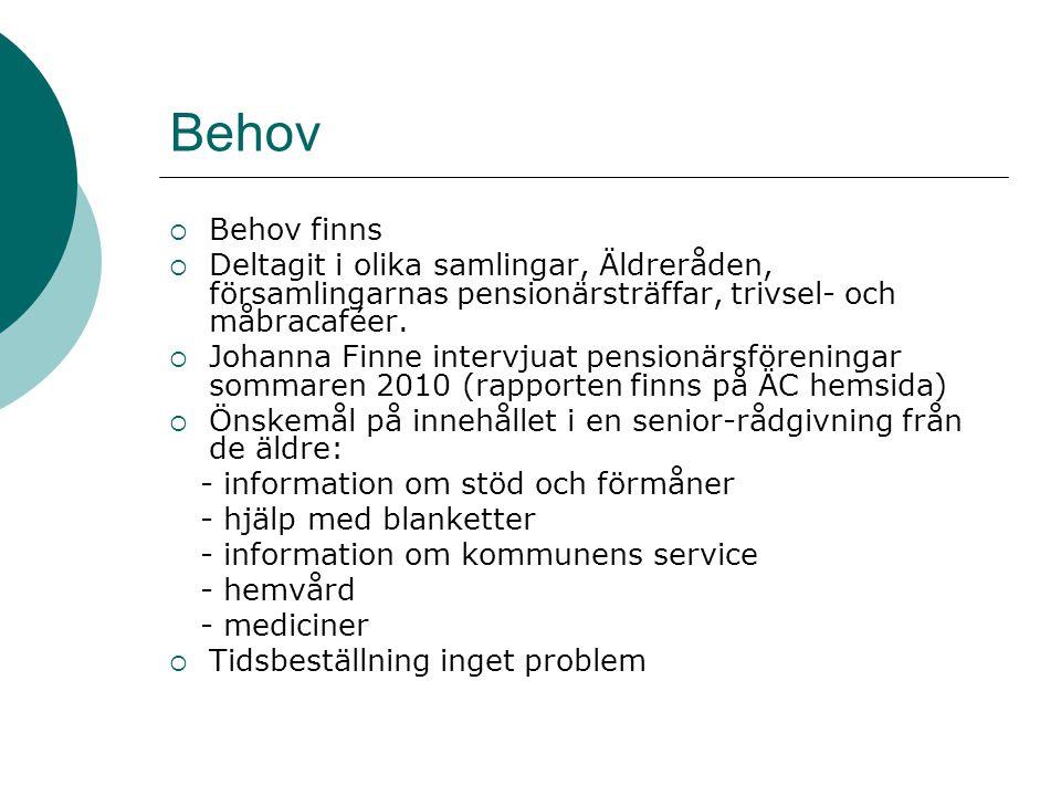 Behov  Behov finns  Deltagit i olika samlingar, Äldreråden, församlingarnas pensionärsträffar, trivsel- och måbracaféer.  Johanna Finne intervjuat