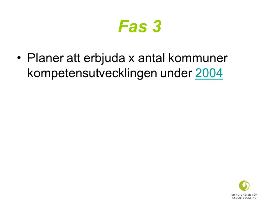 Fas 3 Planer att erbjuda x antal kommuner kompetensutvecklingen under 20042004