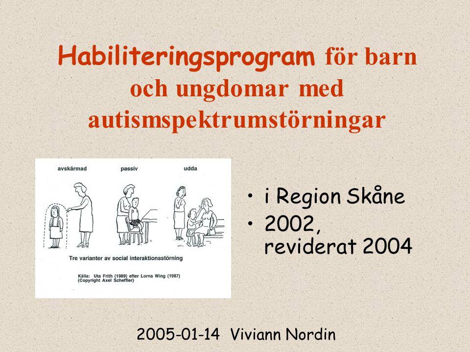Habiliteringsprogram för barn och ungdomar med autismspektrumstörningar i Region Skåne 2002, reviderat 2004 2005-01-14 Viviann Nordin