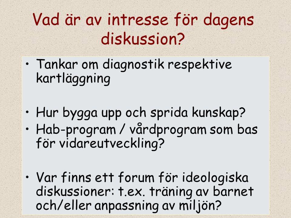 Vad är av intresse för dagens diskussion? Tankar om diagnostik respektive kartläggning Hur bygga upp och sprida kunskap? Hab-program / vårdprogram som