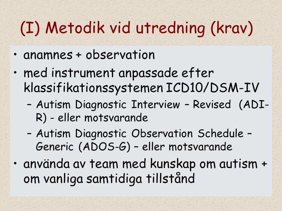 (I) Metodik vid utredning (krav) anamnes + observation med instrument anpassade efter klassifikationssystemen ICD10/DSM-IV –Autism Diagnostic Intervie