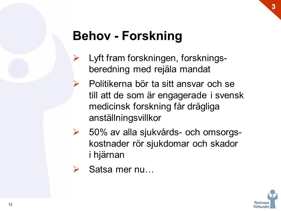 15 3 Behov - Forskning  Lyft fram forskningen, forsknings- beredning med rejäla mandat  Politikerna bör ta sitt ansvar och se till att de som är eng