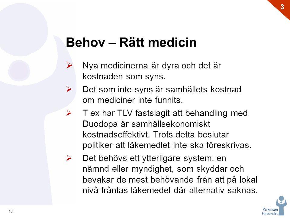 18 3 Behov – Rätt medicin  Nya medicinerna är dyra och det är kostnaden som syns.  Det som inte syns är samhällets kostnad om mediciner inte funnits